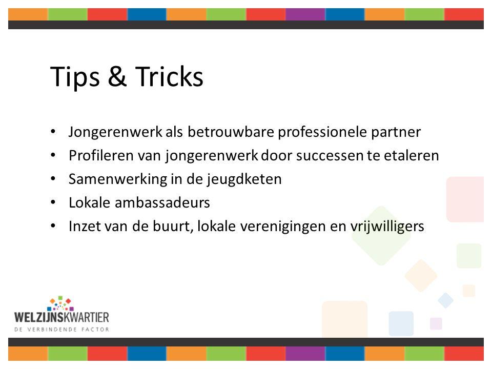 Tips & Tricks Jongerenwerk als betrouwbare professionele partner Profileren van jongerenwerk door successen te etaleren Samenwerking in de jeugdketen