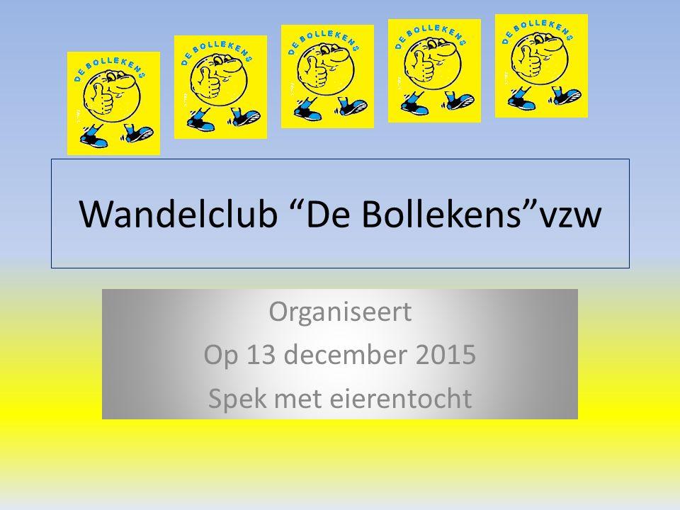 Wandelclub De Bollekens vzw Organiseert Op 13 december 2015 Spek met eierentocht