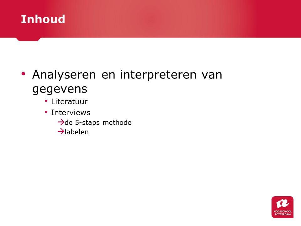 Inhoud Analyseren en interpreteren van gegevens Literatuur Interviews  de 5-staps methode  labelen