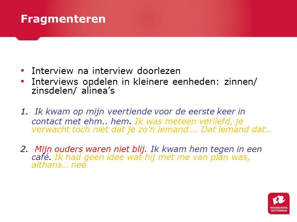 Fragmenteren Interview na interview doorlezen Interviews opdelen in kleinere eenheden: zinnen/ zinsdelen/ alinea's 1. Ik kwam op mijn veertiende voor
