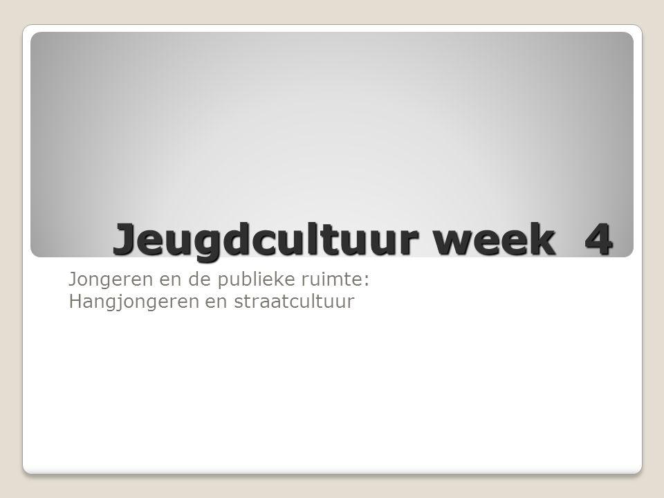 Jeugdcultuur week 4 Jongeren en de publieke ruimte: Hangjongeren en straatcultuur