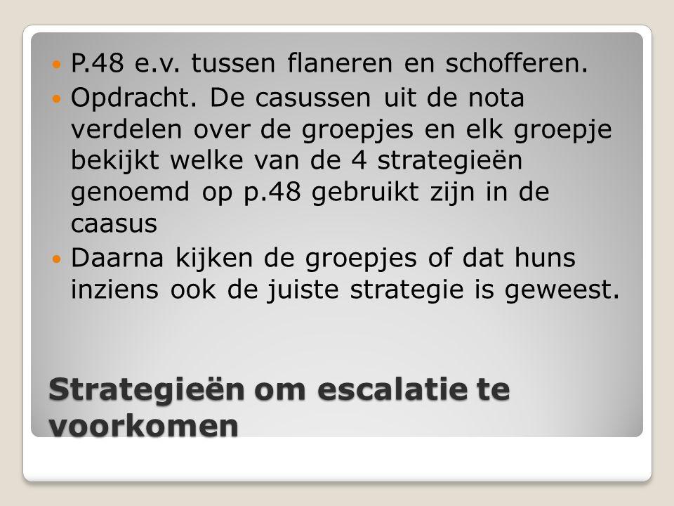 Strategieën om escalatie te voorkomen P.48 e.v. tussen flaneren en schofferen. Opdracht. De casussen uit de nota verdelen over de groepjes en elk groe