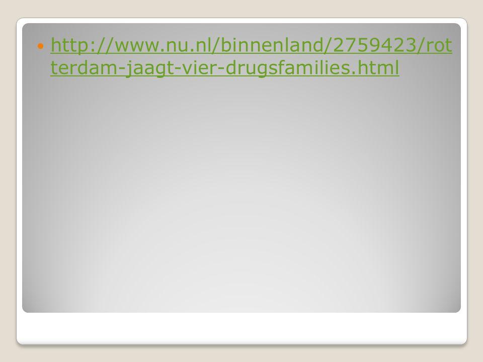 http://www.nu.nl/binnenland/2759423/rot terdam-jaagt-vier-drugsfamilies.html http://www.nu.nl/binnenland/2759423/rot terdam-jaagt-vier-drugsfamilies.h