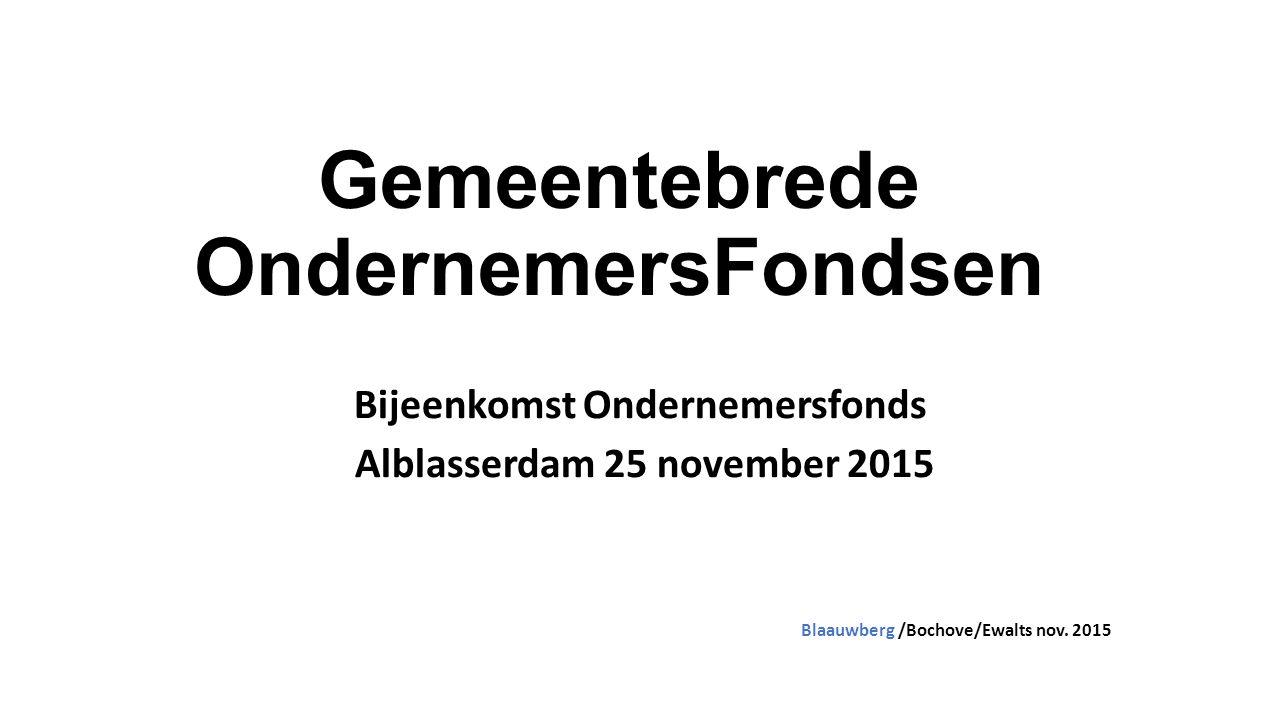 Gemeentebrede OndernemersFondsen Bijeenkomst Ondernemersfonds Alblasserdam 25 november 2015 Blaauwberg /Bochove/Ewalts nov.