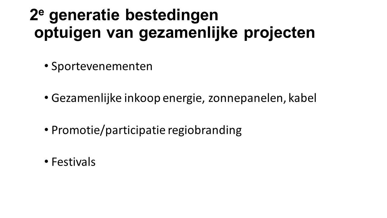 2 e generatie bestedingen optuigen van gezamenlijke projecten Sportevenementen Gezamenlijke inkoop energie, zonnepanelen, kabel Promotie/participatie regiobranding Festivals