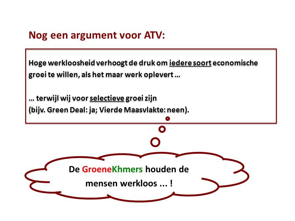 Nog een argument voor ATV: De GroeneKhmers houden de mensen werkloos... ! Hoge werkloosheid verhoogt de druk om iedere soort economische groei te will