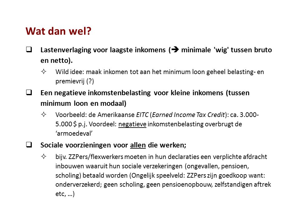 Wat dan wel?  Lastenverlaging voor laagste inkomens (  minimale 'wig' tussen bruto en netto).  Wild idee: maak inkomen tot aan het minimum loon geh