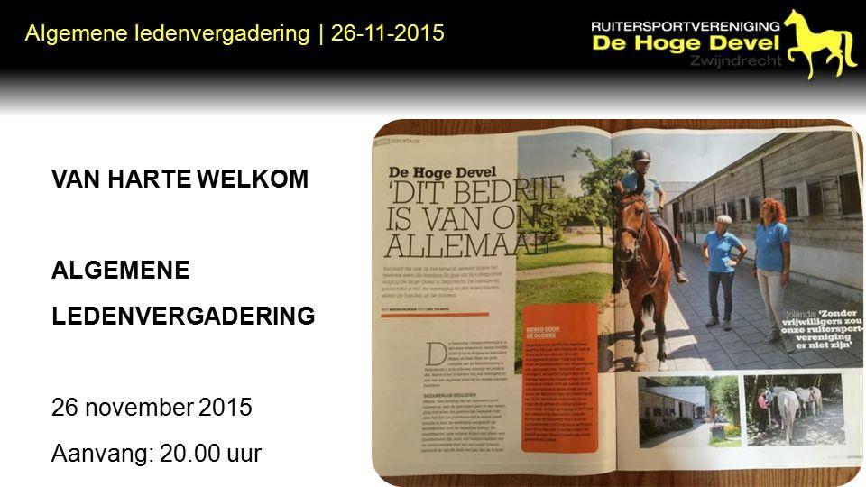 Algemene ledenvergadering | 26-11-2015 VAN HARTE WELKOM ALGEMENE LEDENVERGADERING 26 november 2015 Aanvang: 20.00 uur