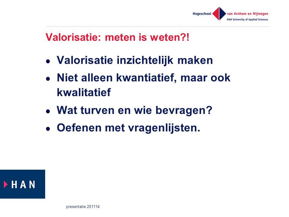 Valorisatie: meten is weten?! Valorisatie inzichtelijk maken Niet alleen kwantiatief, maar ook kwalitatief Wat turven en wie bevragen? Oefenen met vra