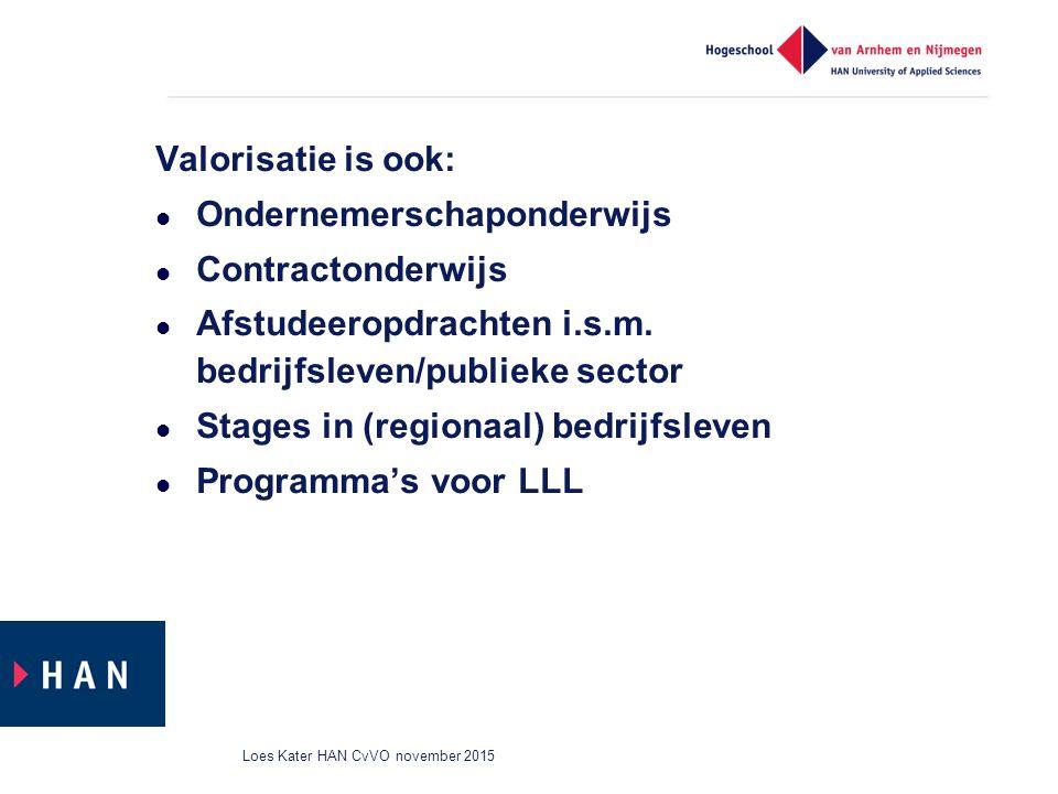 Valorisatie is ook: Ondernemerschaponderwijs Contractonderwijs Afstudeeropdrachten i.s.m. bedrijfsleven/publieke sector Stages in (regionaal) bedrijfs