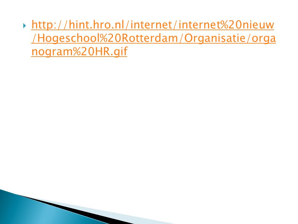  http://hint.hro.nl/internet/internet%20nieuw /Hogeschool%20Rotterdam/Organisatie/orga nogram%20HR.gif http://hint.hro.nl/internet/internet%20nieuw /
