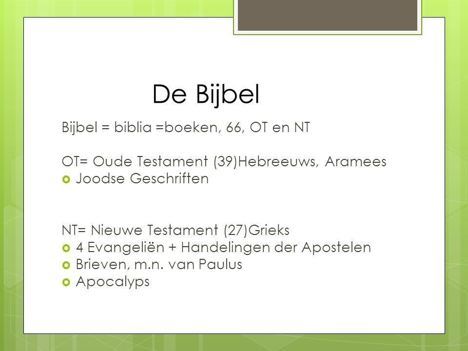 De Bijbel Bijbel = biblia =boeken, 66, OT en NT OT= Oude Testament (39)Hebreeuws, Aramees  Joodse Geschriften NT= Nieuwe Testament (27)Grieks  4 Eva