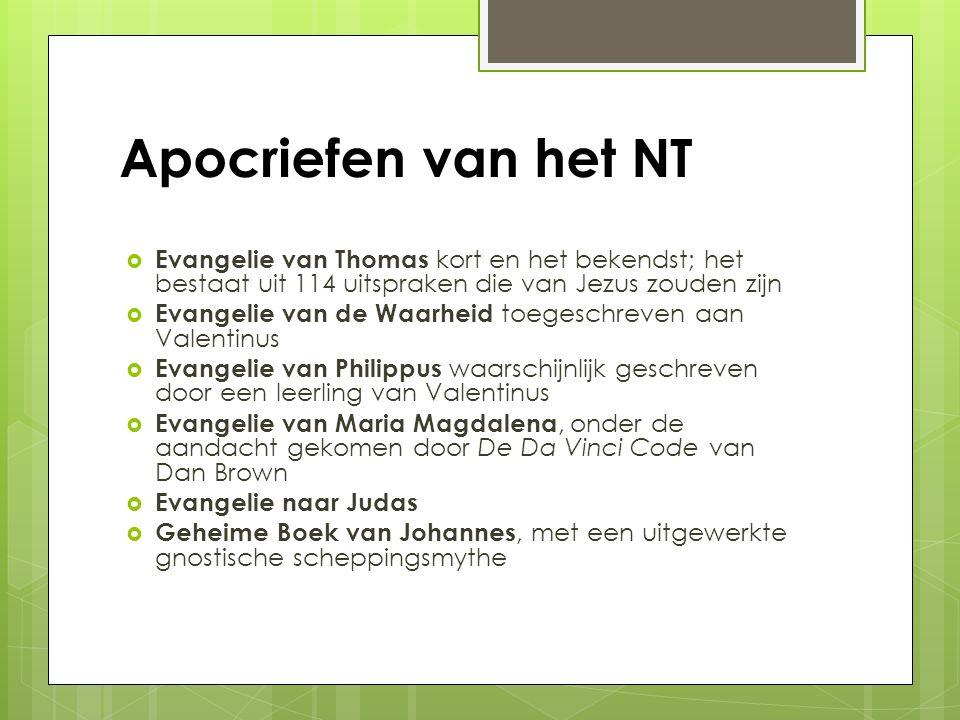 Apocriefen van het NT  Evangelie van Thomas kort en het bekendst; het bestaat uit 114 uitspraken die van Jezus zouden zijn  Evangelie van de Waarhei