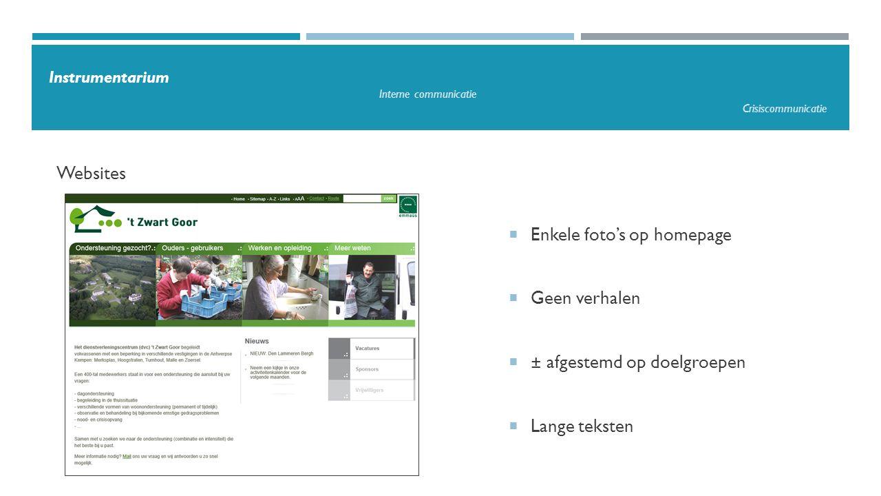  Enkele foto's op homepage  Geen verhalen  ± afgestemd op doelgroepen  Lange teksten Websites Instrumentarium Interne communicatie Crisiscommunica