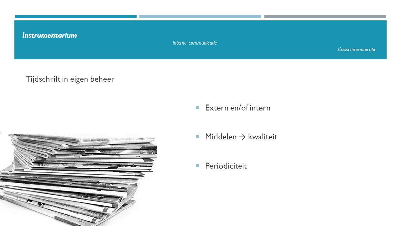  Extern en/of intern  Middelen → kwaliteit  Periodiciteit Tijdschrift in eigen beheer Instrumentarium Interne communicatie Crisiscommunicatie