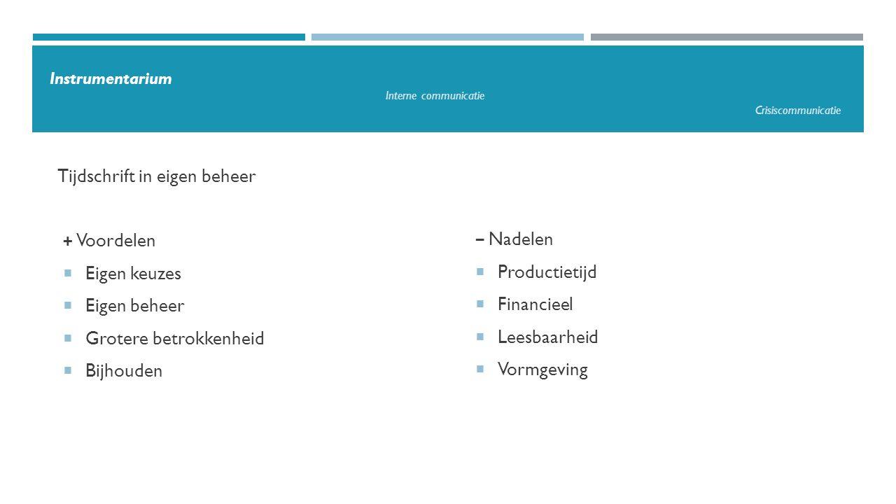 − Nadelen  Productietijd  Financieel  Leesbaarheid  Vormgeving Tijdschrift in eigen beheer + Voordelen  Eigen keuzes  Eigen beheer  Grotere bet