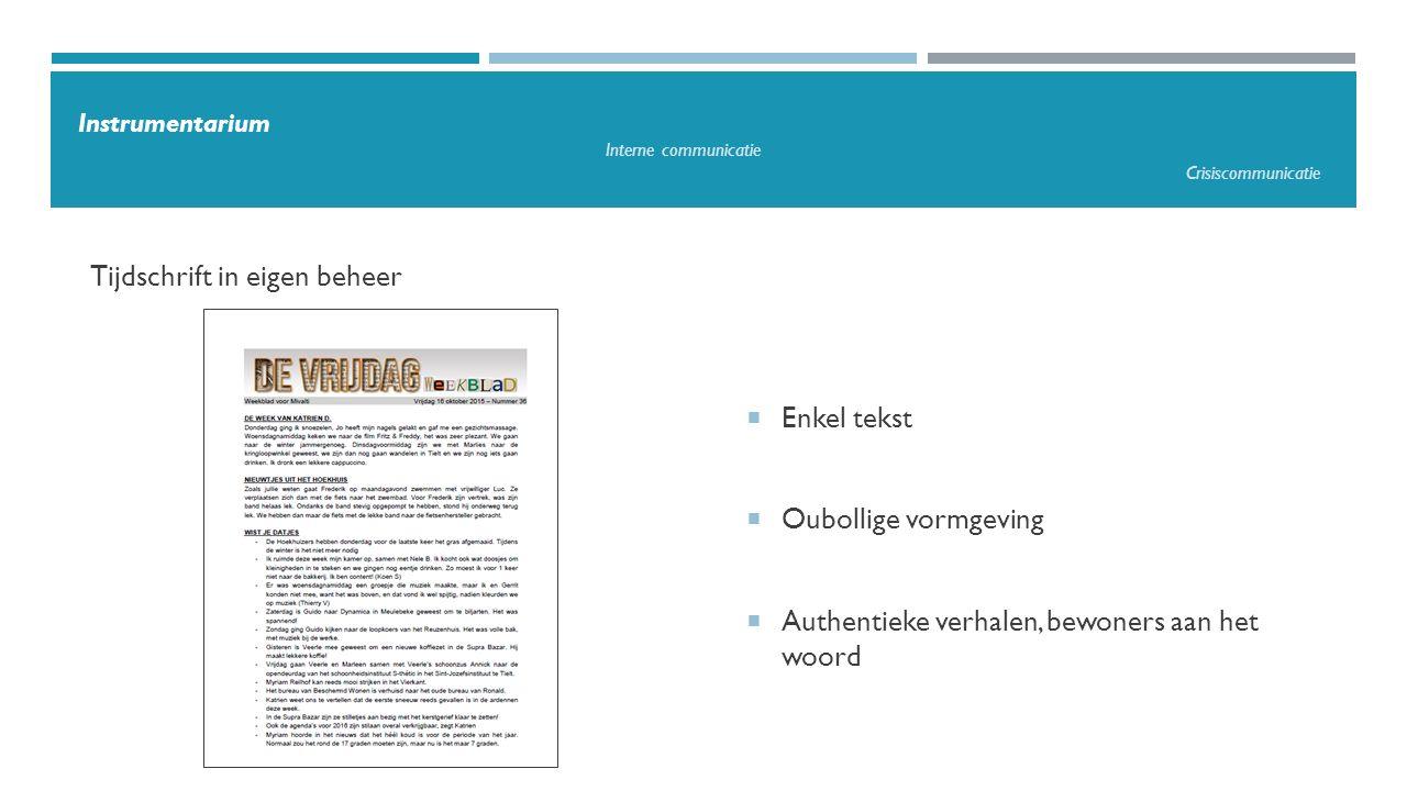 Tijdschrift in eigen beheer Instrumentarium Interne communicatie Crisiscommunicatie  Enkel tekst  Oubollige vormgeving  Authentieke verhalen, bewon