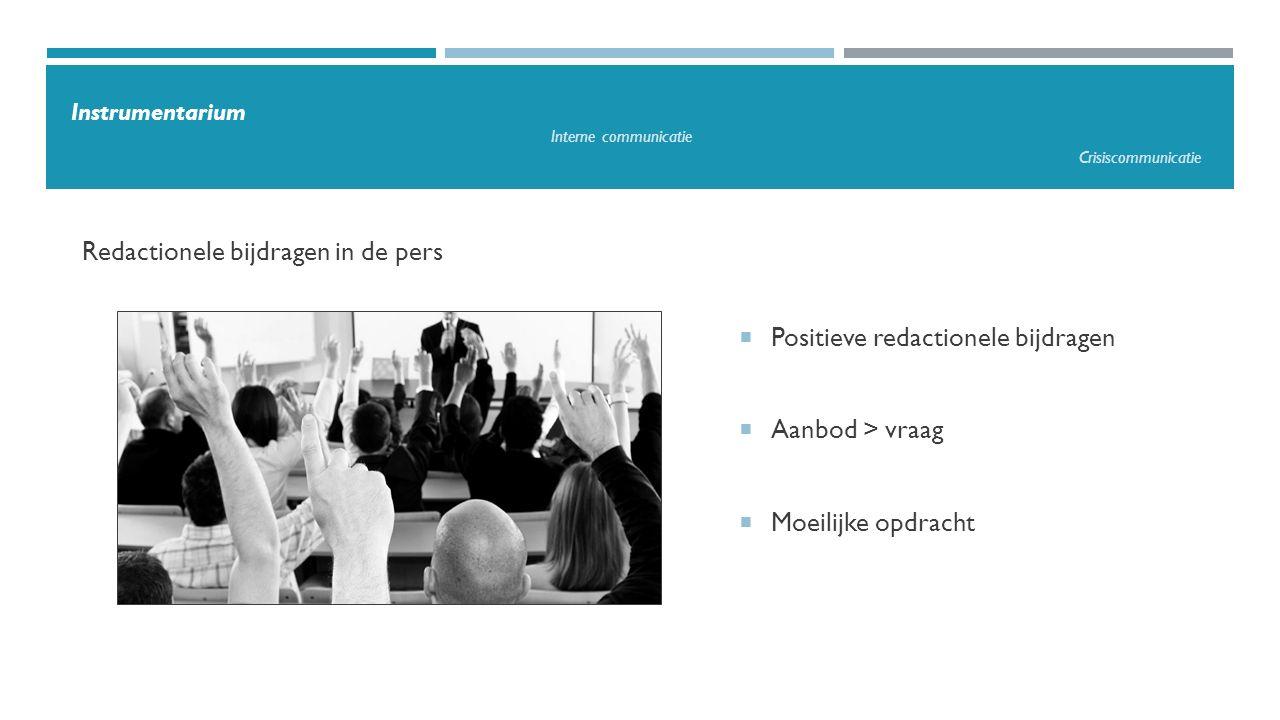 Instrumentarium Interne communicatie Crisiscommunicatie  Positieve redactionele bijdragen  Aanbod > vraag  Moeilijke opdracht Redactionele bijdrage