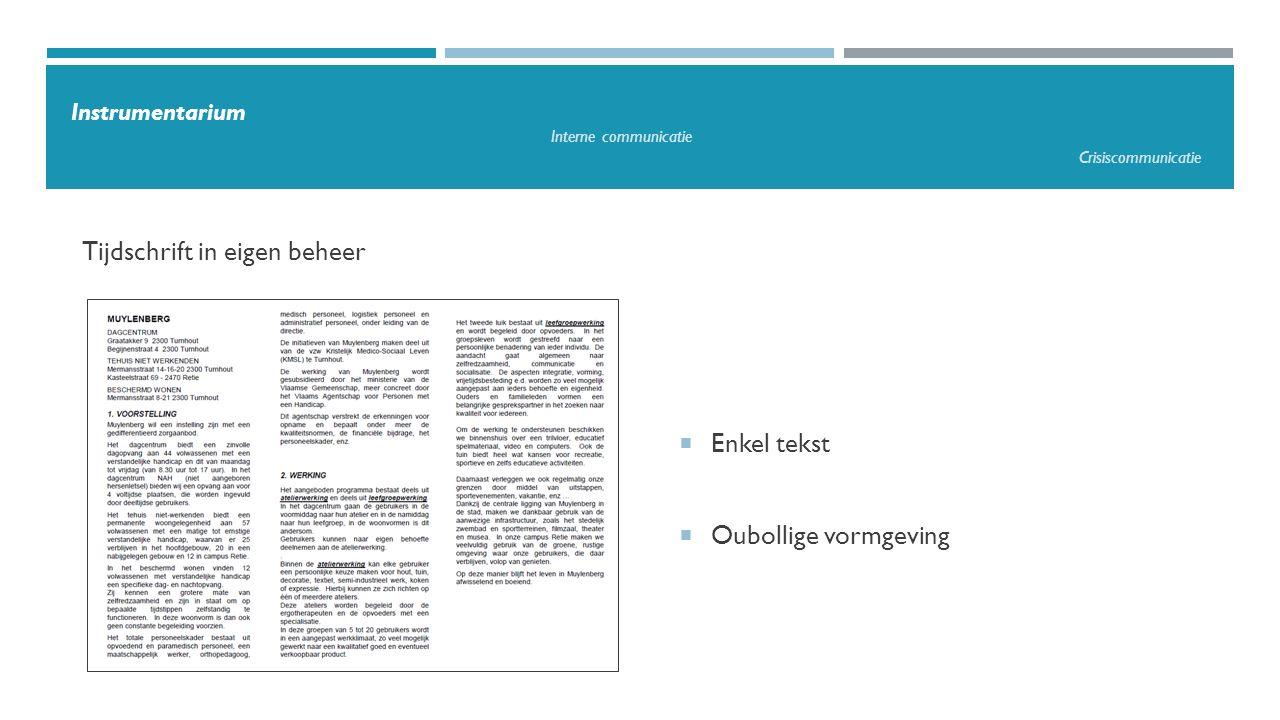 Tijdschrift in eigen beheer Instrumentarium Interne communicatie Crisiscommunicatie  Enkel tekst  Oubollige vormgeving