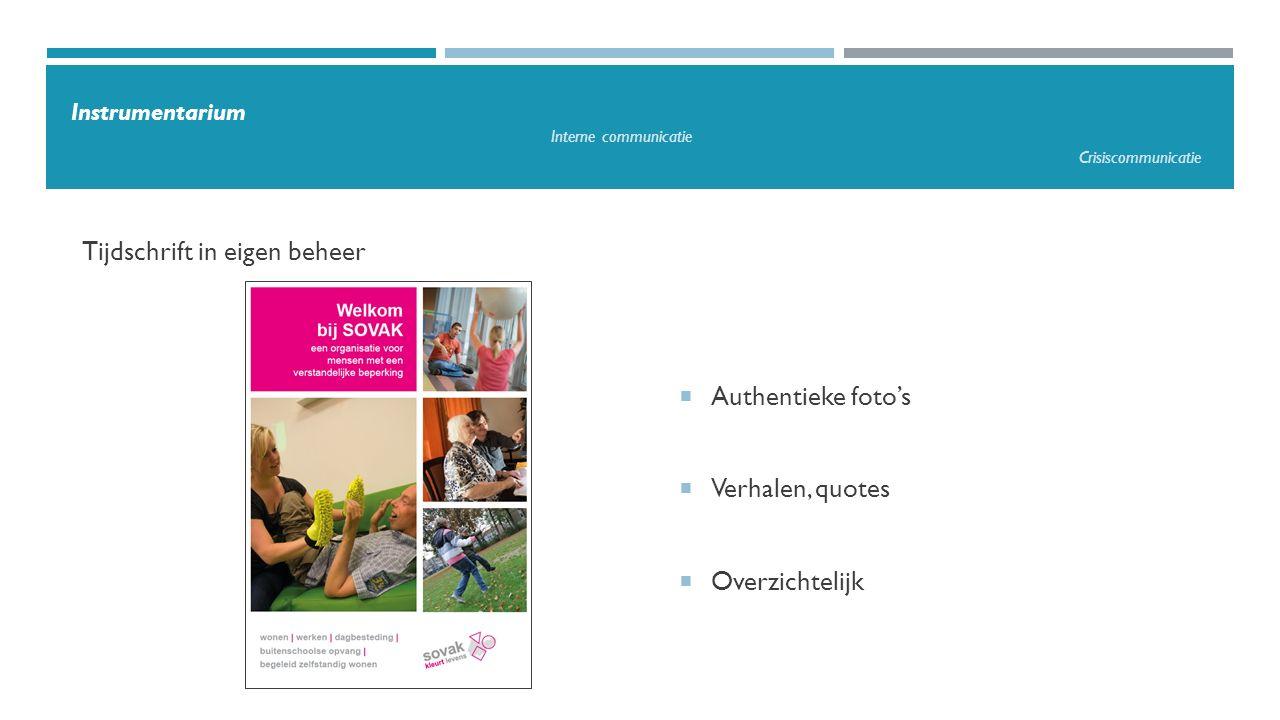 Tijdschrift in eigen beheer Instrumentarium Interne communicatie Crisiscommunicatie  Authentieke foto's  Verhalen, quotes  Overzichtelijk