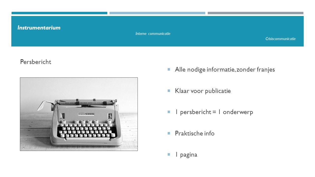  Alle nodige informatie, zonder franjes  Klaar voor publicatie  1 persbericht = 1 onderwerp  Praktische info  1 pagina Persbericht Instrumentariu
