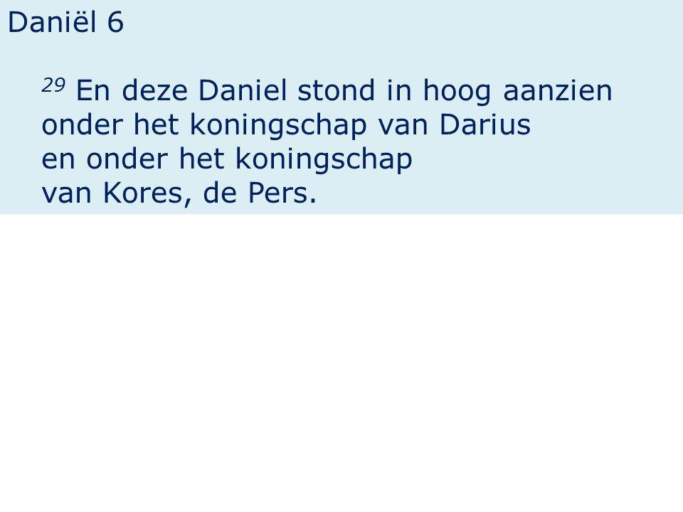 Daniël 6 29 En deze Daniel stond in hoog aanzien onder het koningschap van Darius en onder het koningschap van Kores, de Pers.