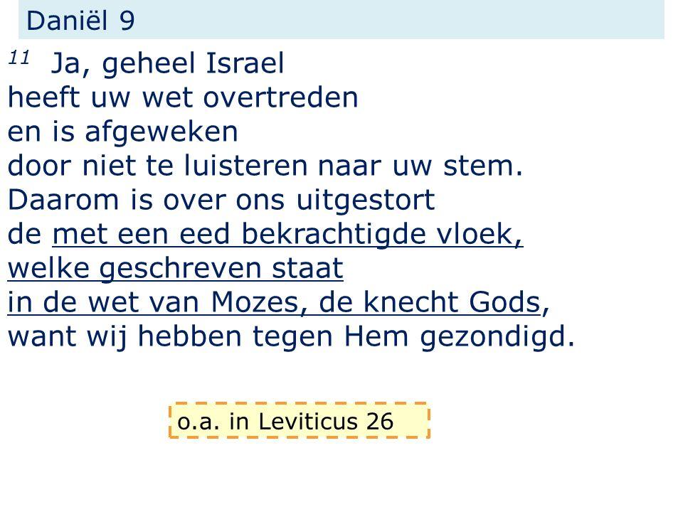 Daniël 9 11 Ja, geheel Israel heeft uw wet overtreden en is afgeweken door niet te luisteren naar uw stem.