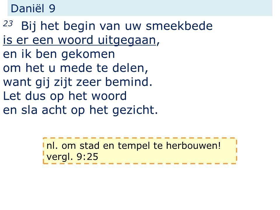 Daniël 9 23 Bij het begin van uw smeekbede is er een woord uitgegaan, en ik ben gekomen om het u mede te delen, want gij zijt zeer bemind.