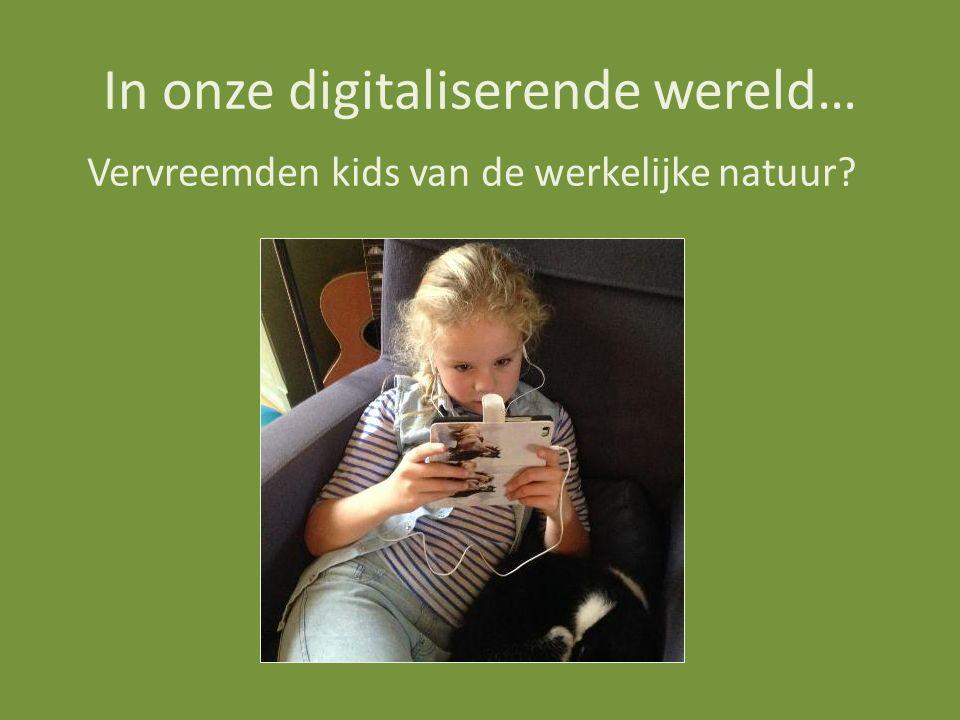 In onze digitaliserende wereld… Vervreemden kids van de werkelijke natuur