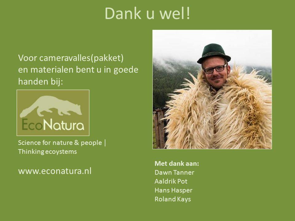 Dank u wel! Science for nature & people │ Thinking ecoystems www.econatura.nl Voor cameravalles(pakket) en materialen bent u in goede handen bij: Met