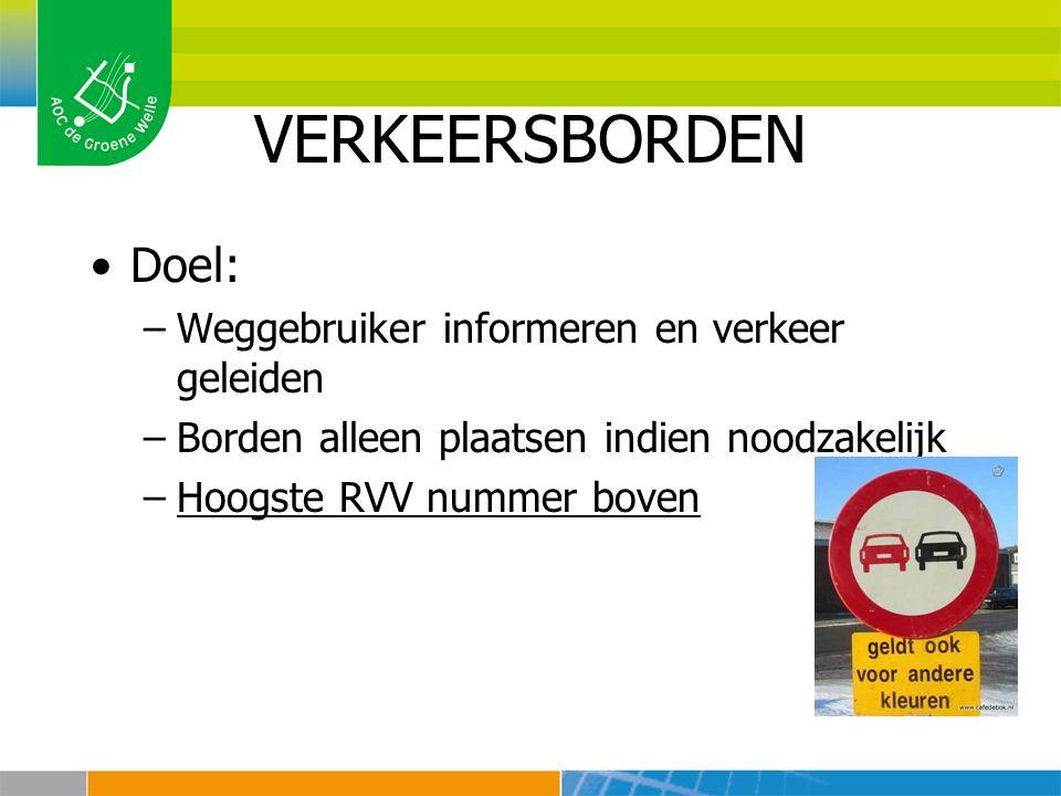 VERKEERSBORDEN Doel: –Weggebruiker informeren en verkeer geleiden –Borden alleen plaatsen indien noodzakelijk –Hoogste RVV nummer boven
