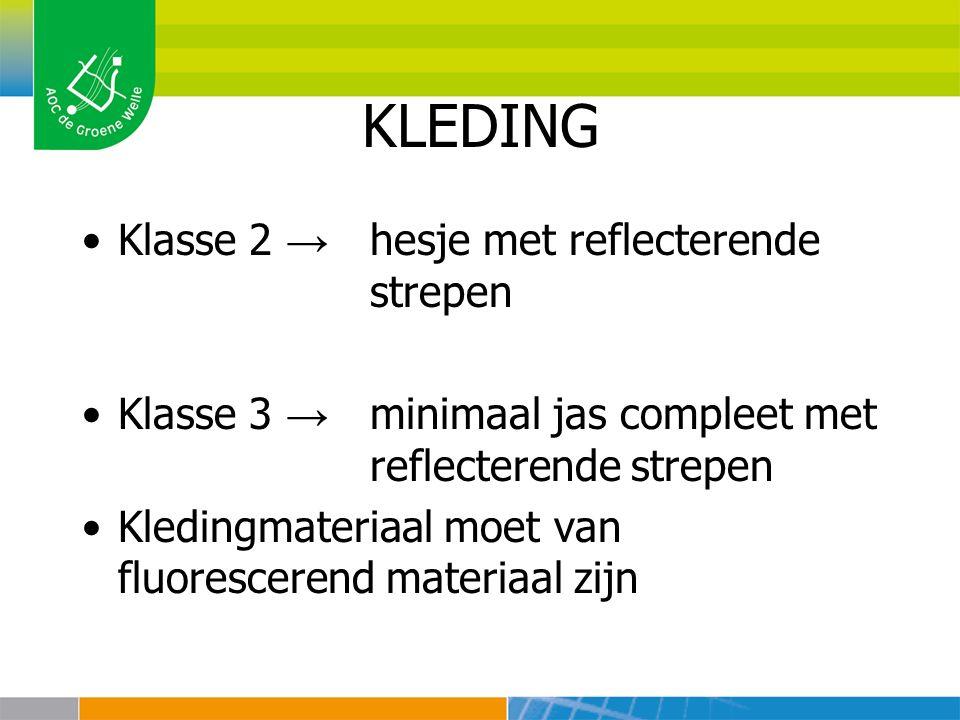 KLEDING Klasse 2 → hesje met reflecterende strepen Klasse 3 → minimaal jas compleet met reflecterende strepen Kledingmateriaal moet van fluorescerend materiaal zijn