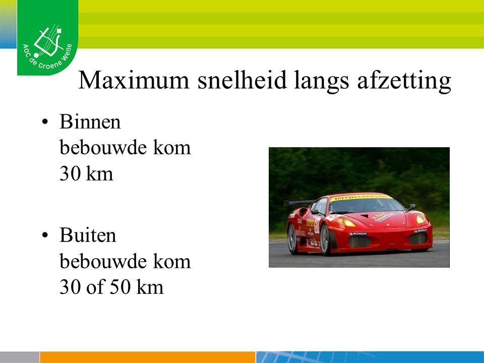 Maximum snelheid langs afzetting Binnen bebouwde kom 30 km Buiten bebouwde kom 30 of 50 km
