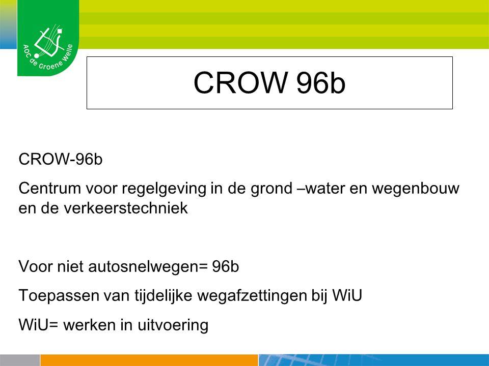 CROW 96b CROW-96b Centrum voor regelgeving in de grond –water en wegenbouw en de verkeerstechniek Voor niet autosnelwegen= 96b Toepassen van tijdelijke wegafzettingen bij WiU WiU= werken in uitvoering