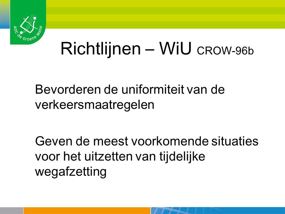 Richtlijnen – WiU CROW-96b Bevorderen de uniformiteit van de verkeersmaatregelen Geven de meest voorkomende situaties voor het uitzetten van tijdelijke wegafzetting