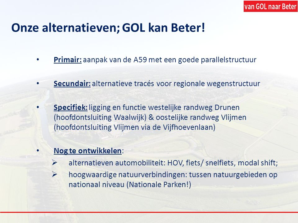 Primair: aanpak van de A59 met een goede parallelstructuur Secundair: alternatieve tracés voor regionale wegenstructuur Specifiek: ligging en functie