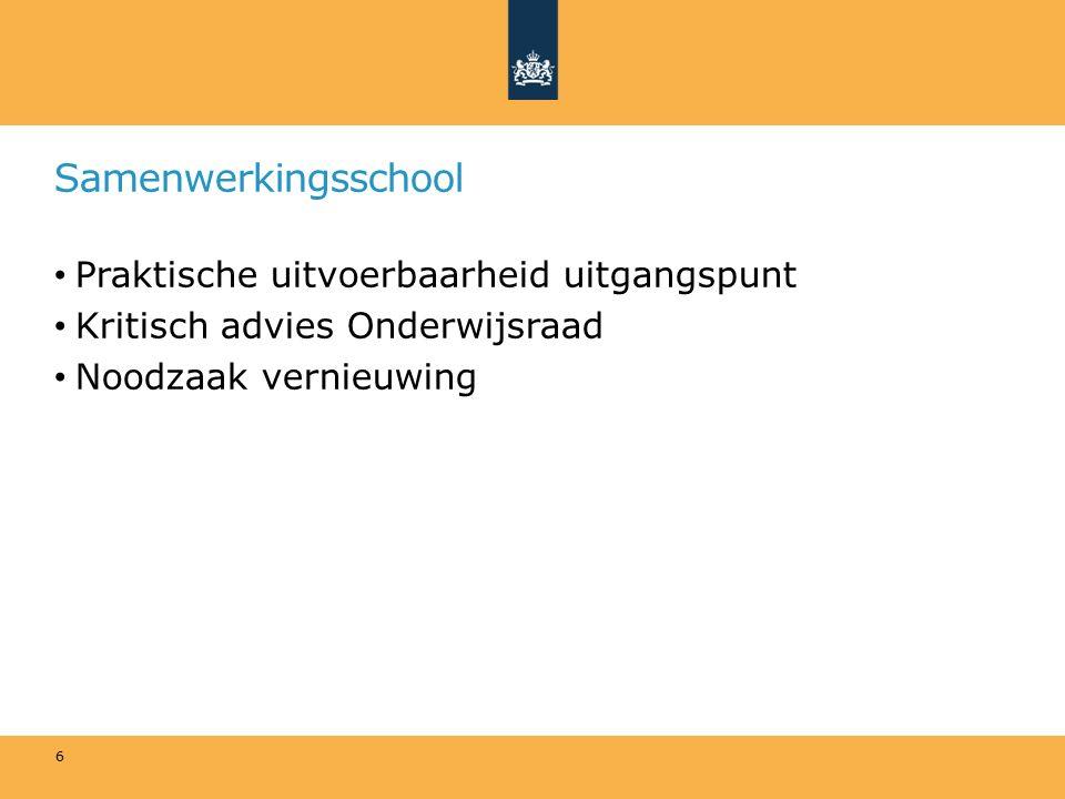 Samenwerkingsschool Praktische uitvoerbaarheid uitgangspunt Kritisch advies Onderwijsraad Noodzaak vernieuwing 6