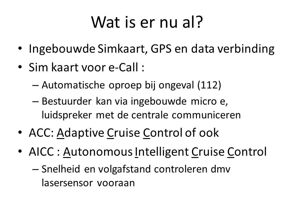 Wat is er nu al? Ingebouwde Simkaart, GPS en data verbinding Sim kaart voor e-Call : – Automatische oproep bij ongeval (112) – Bestuurder kan via inge