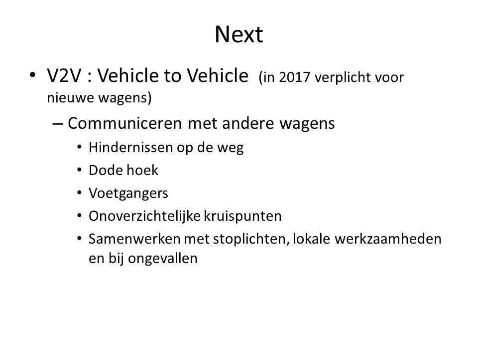 Next V2V : Vehicle to Vehicle (in 2017 verplicht voor nieuwe wagens) – Communiceren met andere wagens Hindernissen op de weg Dode hoek Voetgangers Ono