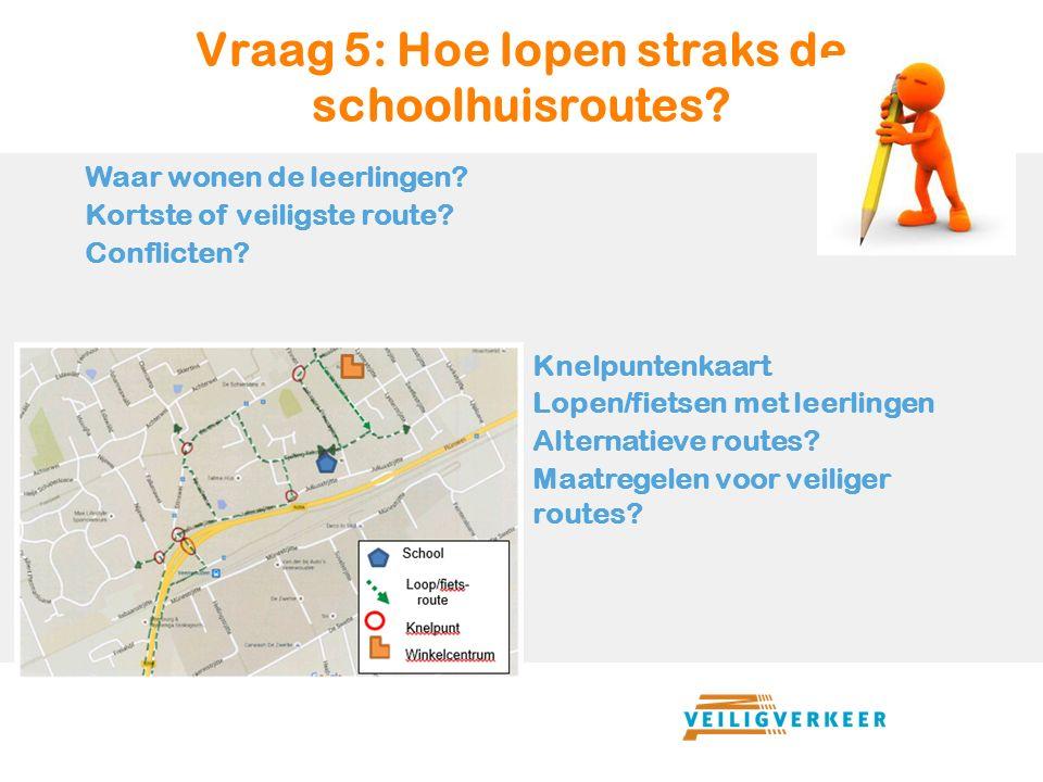 Vraag 5: Hoe lopen straks de schoolhuisroutes. Waar wonen de leerlingen.