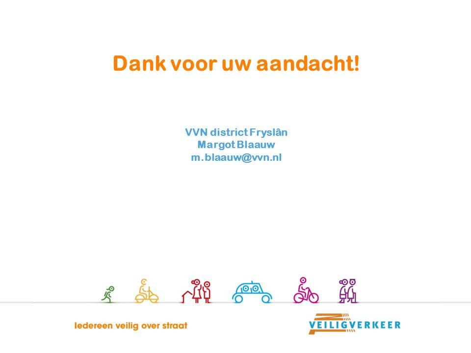 Dank voor uw aandacht! VVN district Fryslân Margot Blaauw m.blaauw@vvn.nl