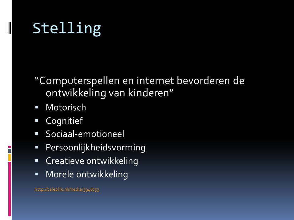 Stelling Computerspellen en internet bevorderen de ontwikkeling van kinderen  Motorisch  Cognitief  Sociaal-emotioneel  Persoonlijkheidsvorming  Creatieve ontwikkeling  Morele ontwikkeling http://teleblik.nl/media/3946753