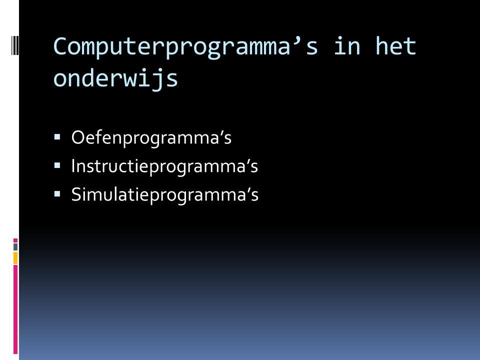Computerprogramma's in het onderwijs  Oefenprogramma's  Instructieprogramma's  Simulatieprogramma's