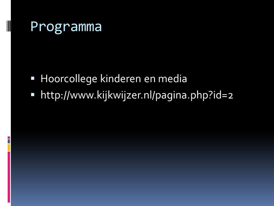 Programma  Hoorcollege kinderen en media  http://www.kijkwijzer.nl/pagina.php id=2