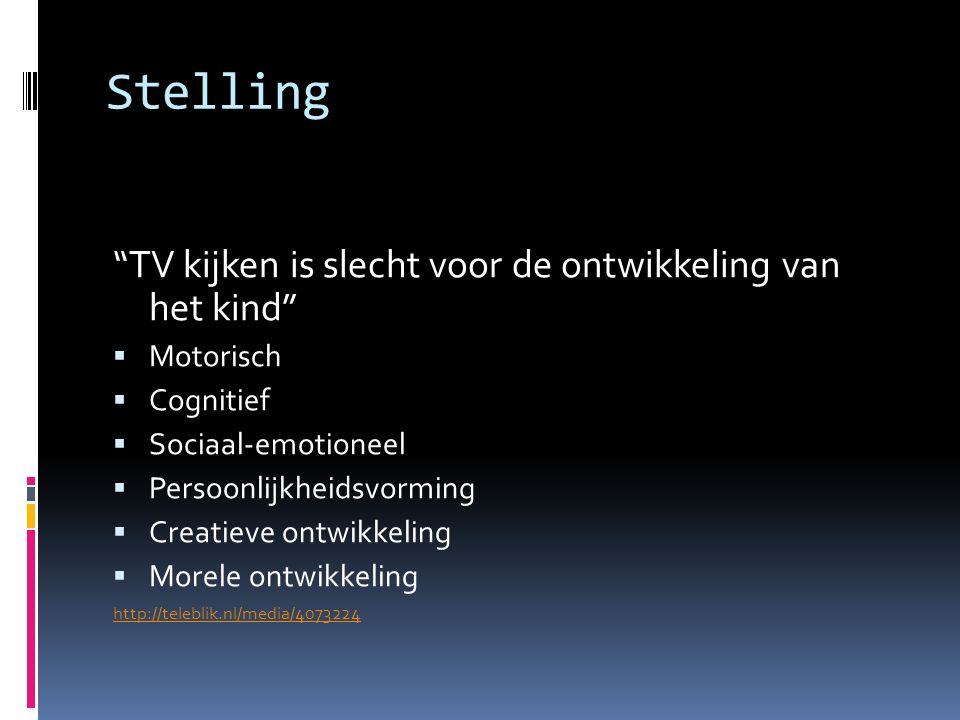 Stelling TV kijken is slecht voor de ontwikkeling van het kind  Motorisch  Cognitief  Sociaal-emotioneel  Persoonlijkheidsvorming  Creatieve ontwikkeling  Morele ontwikkeling http://teleblik.nl/media/4073224