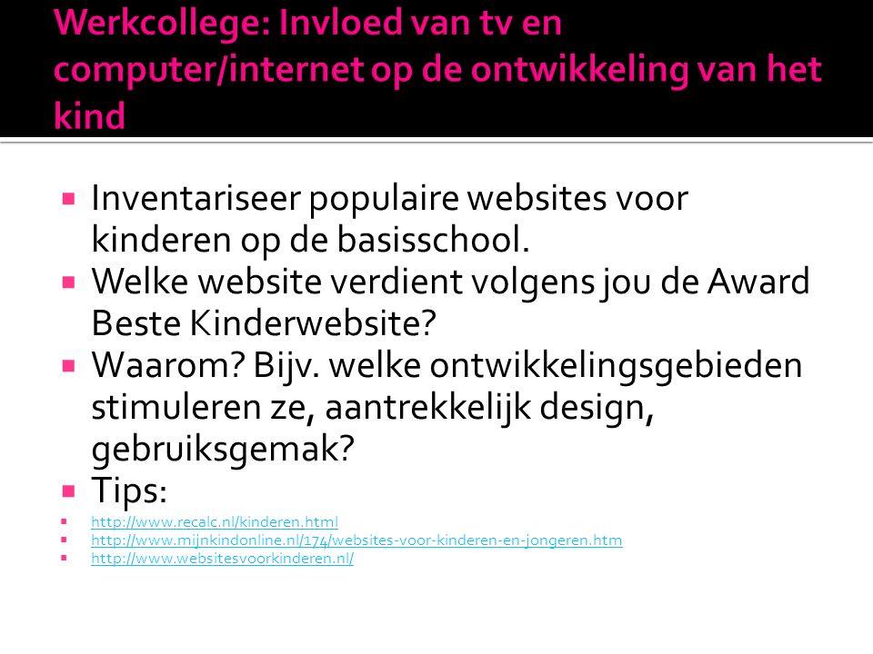  Inventariseer populaire websites voor kinderen op de basisschool.  Welke website verdient volgens jou de Award Beste Kinderwebsite?  Waarom? Bijv.