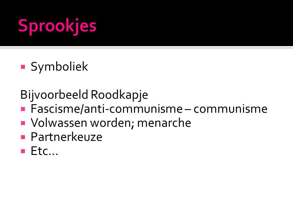  Symboliek Bijvoorbeeld Roodkapje  Fascisme/anti-communisme – communisme  Volwassen worden; menarche  Partnerkeuze  Etc…