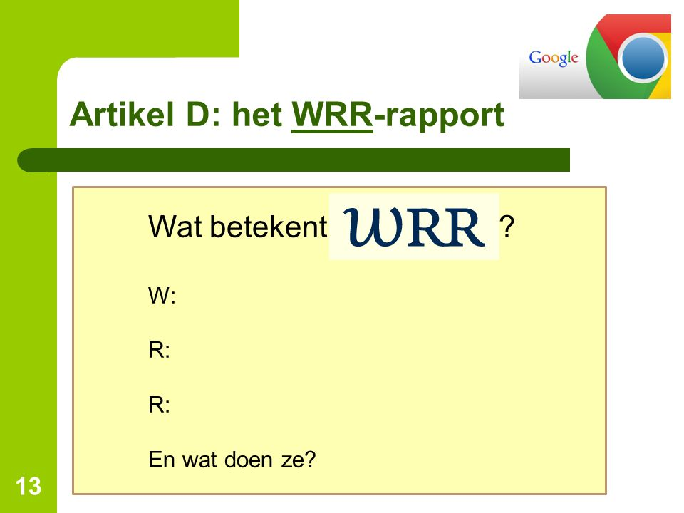 Artikel D: het WRR-rapportWRR 13 Wat betekent ? W: R: En wat doen ze?