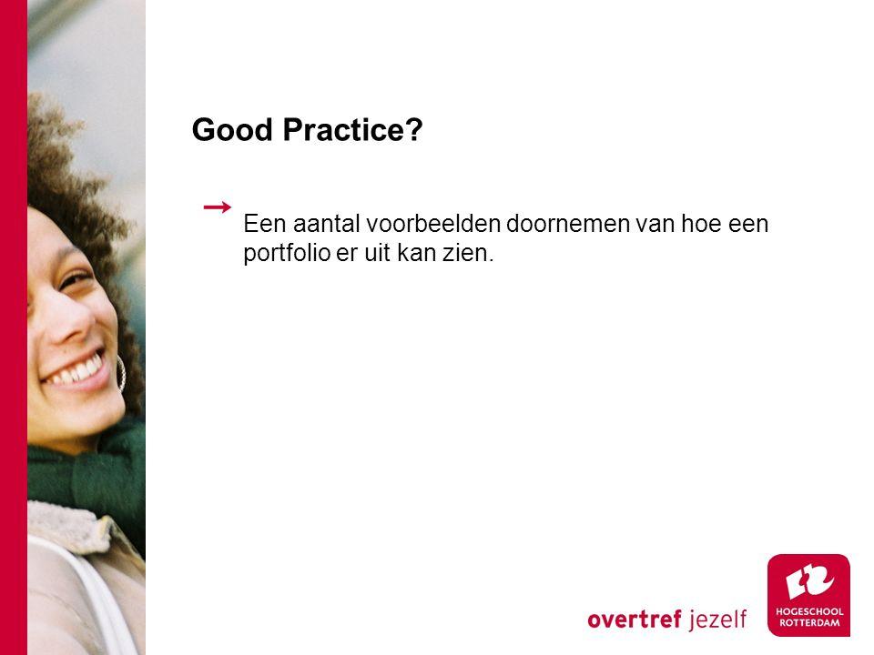 Good Practice? Een aantal voorbeelden doornemen van hoe een portfolio er uit kan zien.