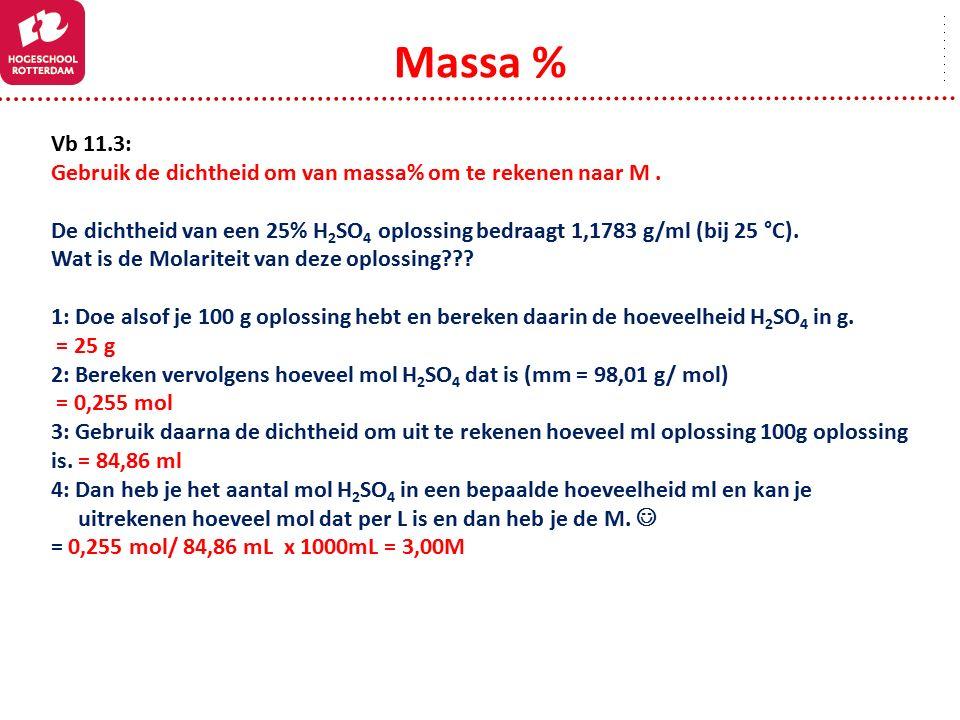 Massa % Vb 11.3: Gebruik de dichtheid om van massa% om te rekenen naar M. De dichtheid van een 25% H 2 SO 4 oplossing bedraagt 1,1783 g/ml (bij 25 °C)